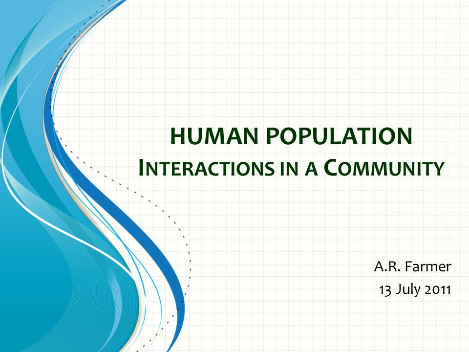 HUMAN POPULATION I NTERACTIONS IN A C OMMUNITY A.R. Farmer 13 July 2011