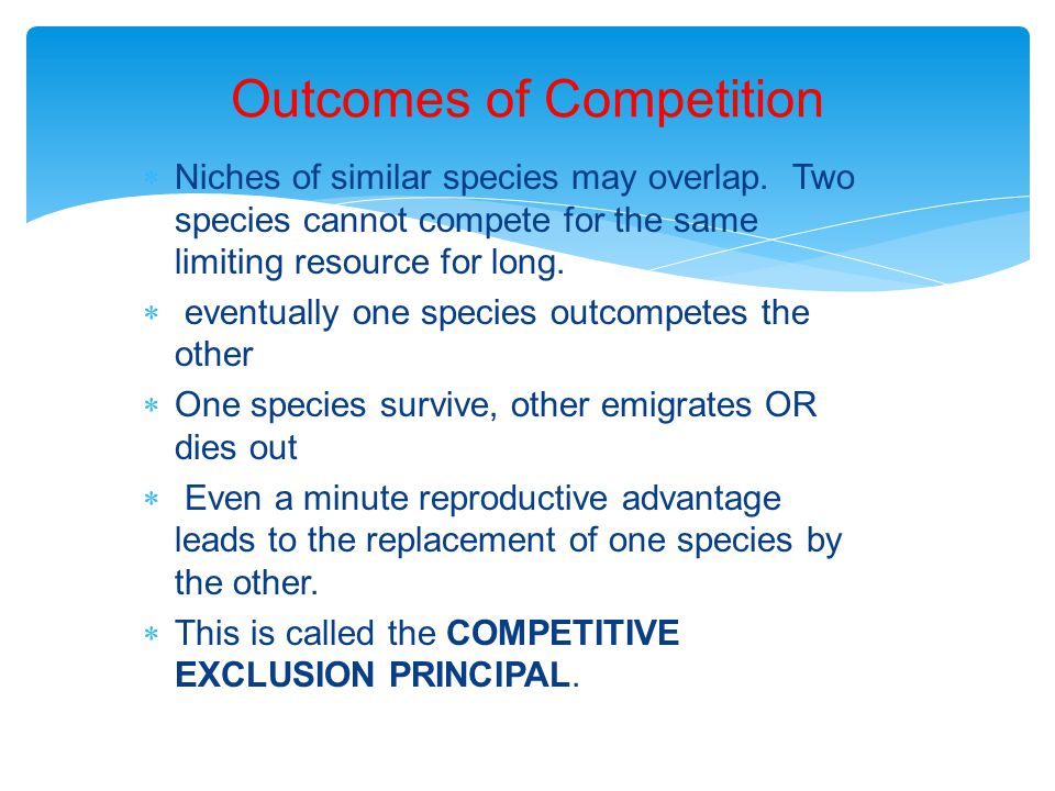 Outcomes of Competition  Niches of similar species may overlap.
