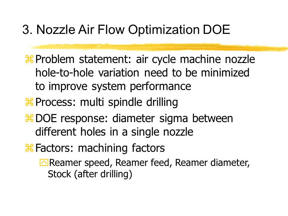 3. Nozzle Air Flow Optimization DOE zProblem statement: air cycle machine nozzle hole-to-hole variation need to be minimized to improve system perform