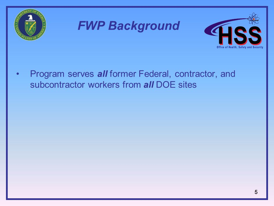55 FWP Background Program serves all former Federal, contractor, and subcontractor workers from all DOE sites