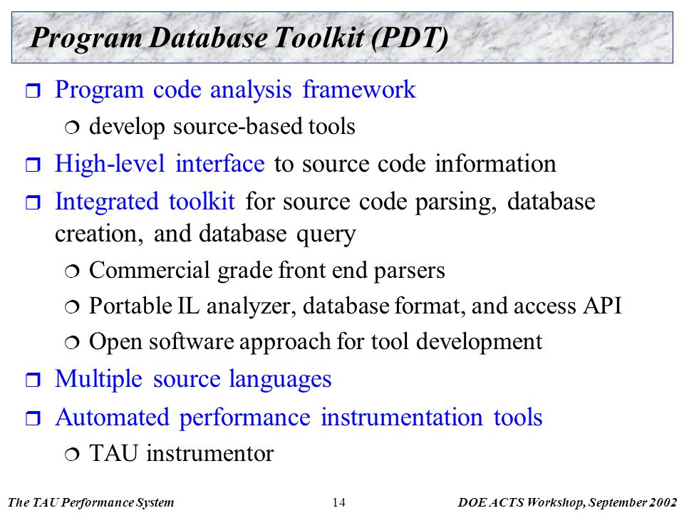 The TAU Performance SystemDOE ACTS Workshop, September 200214 Program Database Toolkit (PDT)  Program code analysis framework  develop source-based