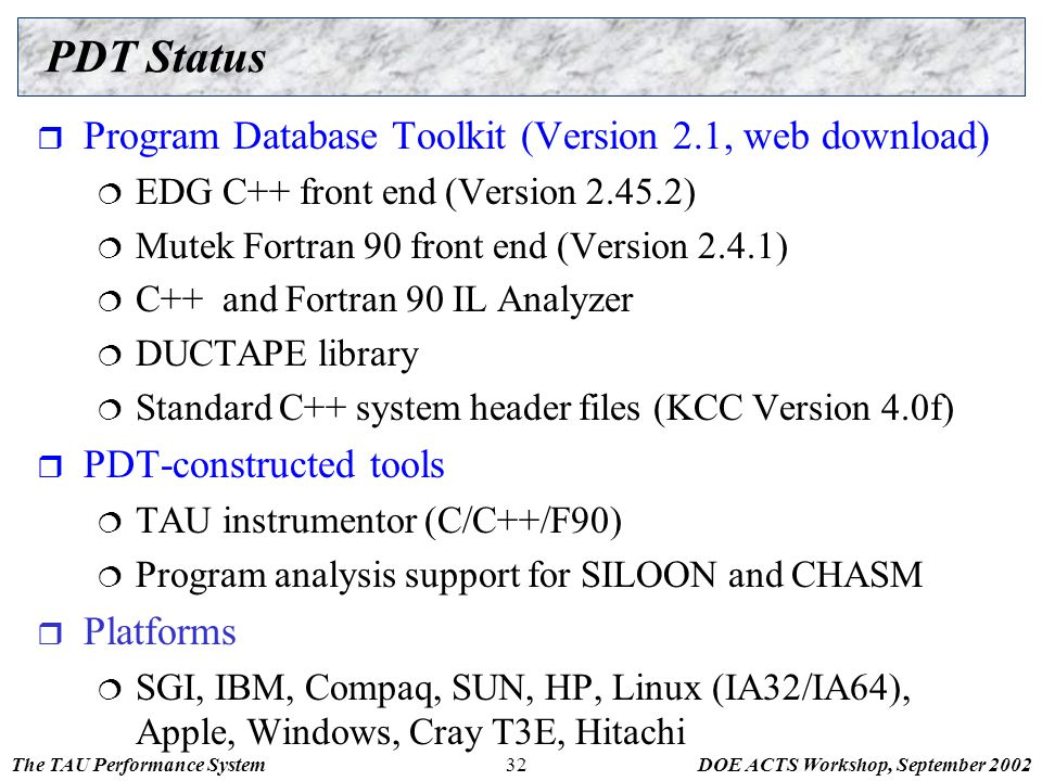 The TAU Performance SystemDOE ACTS Workshop, September 200232 PDT Status  Program Database Toolkit (Version 2.1, web download)  EDG C++ front end (V