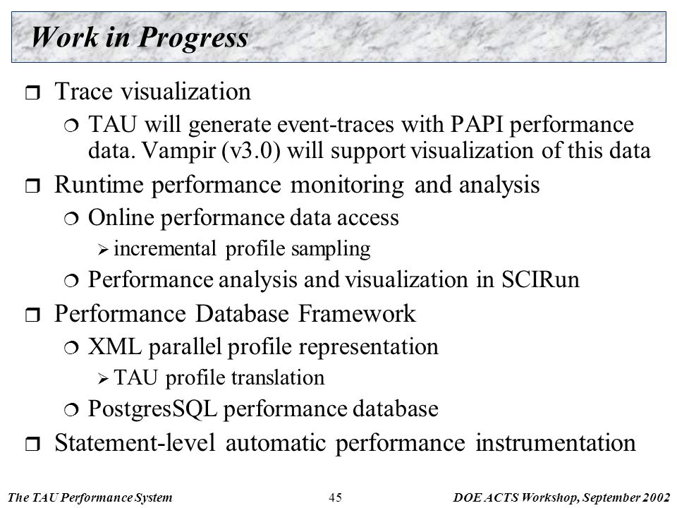 The TAU Performance SystemDOE ACTS Workshop, September 200245 Work in Progress  Trace visualization  TAU will generate event-traces with PAPI perfor