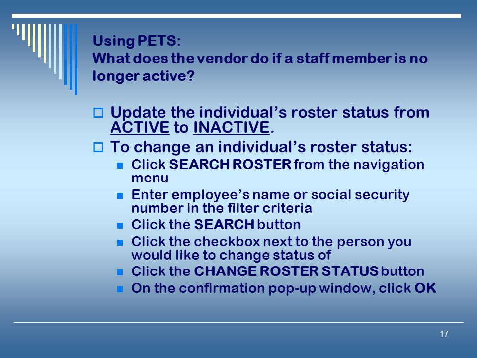 17 Using PETS: What does the vendor do if a staff member is no longer active.