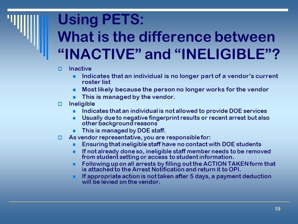 19 Using PETS: What is the difference between INACTIVE and INELIGIBLE .