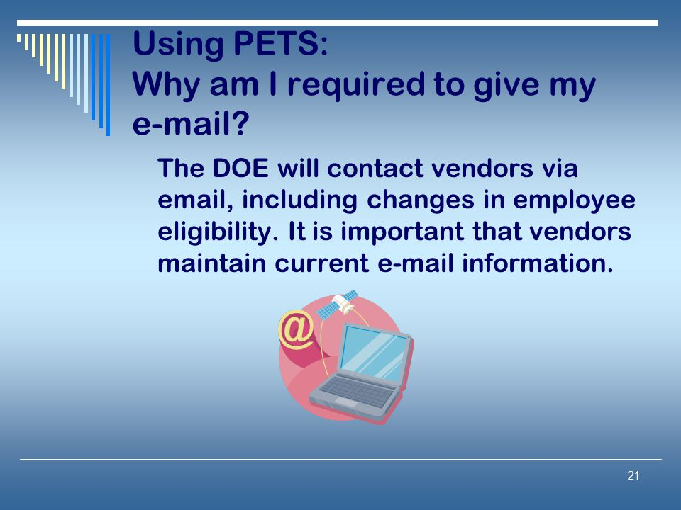 21 Using PETS: Why am I required to give my e-mail.