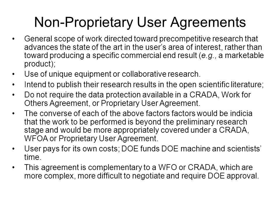 Non-Proprietary User Agreements General scope of work directed toward precompetitive research that advances the state of the art in the user's area of interest, rather than toward producing a specific commercial end result (e.g., a marketable product); Use of unique equipment or collaborative research.