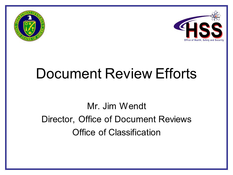 Document Review Efforts Mr. Jim Wendt Director, Office of Document Reviews Office of Classification
