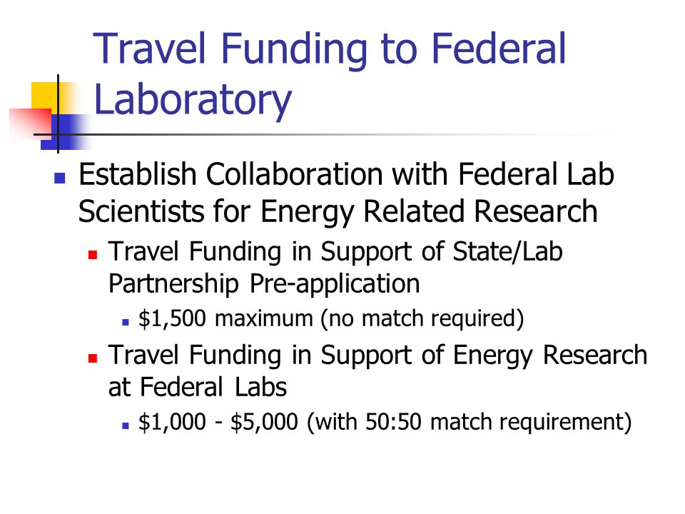 Travel Funding in Support of State/Lab Partnership Pre-Application What is required (one-page): Purpose of travel Who are you meeting (contact info)/what division Estimated Budget 3-4 paragraphs on results of trip Flyer available for more information