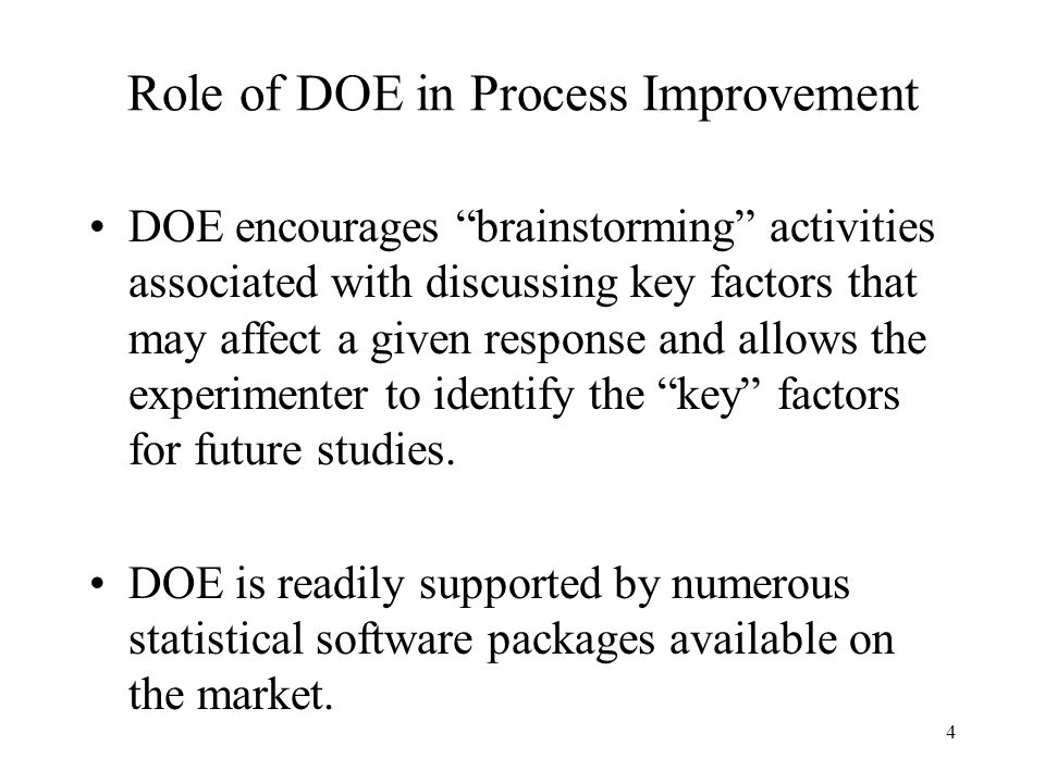 15 PLANNING A DOE Select the independent variables/factors (quantitative or qualitative) to be investigated in the experiment, the number of levels for each factor, and the levels of each factor chosen either specifically (fixed effects model) or randomly (random effects model).