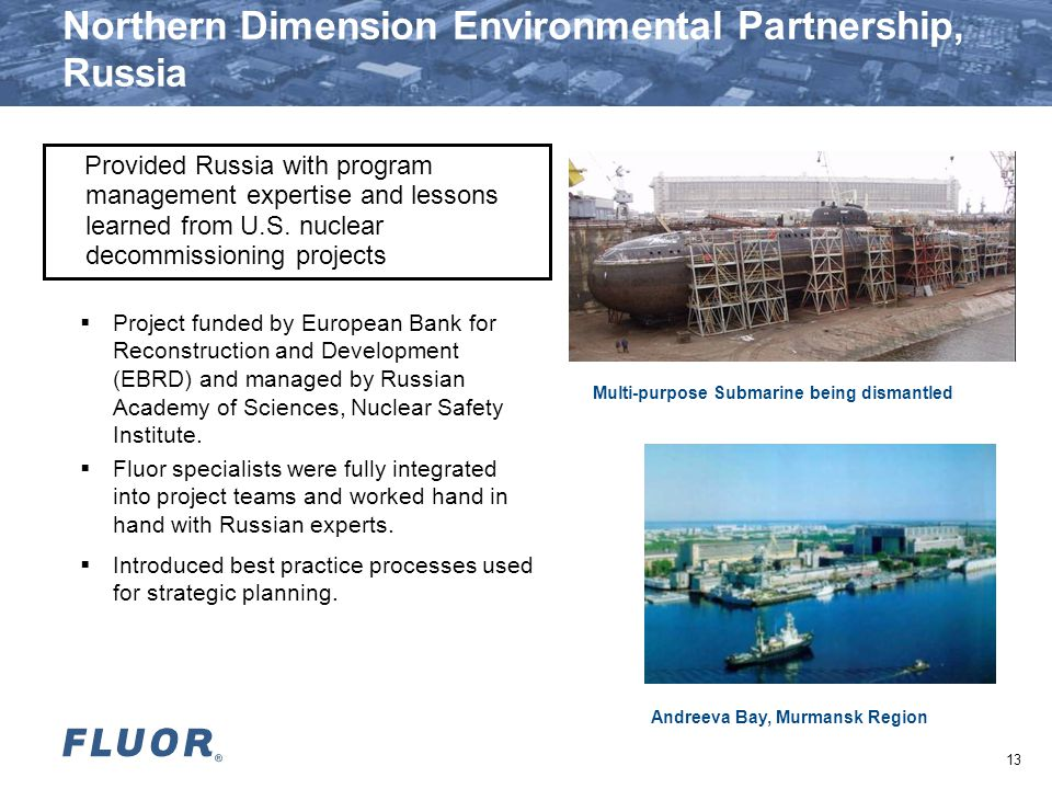 Northern Dimension Environmental Partnership, Russia  Project funded by European Bank for Reconstruction and Development (EBRD) and managed by Russian Academy of Sciences, Nuclear Safety Institute.