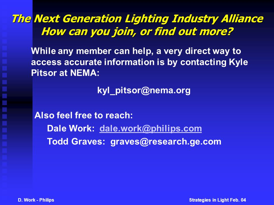 D. Work - Philips Strategies in Light Feb. 04 The Next Generation Lighting Industry Alliance How can you join, or find out more? While any member can