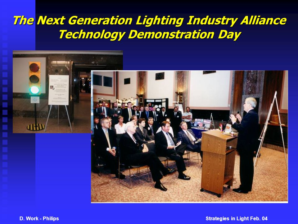 D. Work - Philips Strategies in Light Feb. 04 The Next Generation Lighting Industry Alliance Technology Demonstration Day