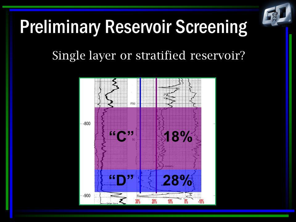 "Preliminary Reservoir Screening Single layer or stratified reservoir? ""C"" 18% ""D"" 28%"