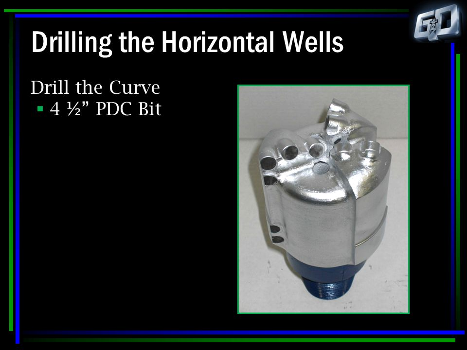 """Drilling the Horizontal Wells Drill the Curve  4 ½"""" PDC Bit"""