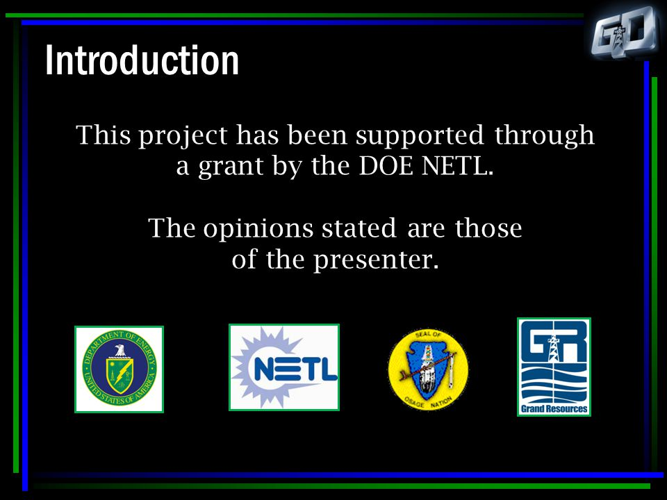 Introduction This project has been supported through a grant by the DOE NETL. The opinions stated are those of the presenter.