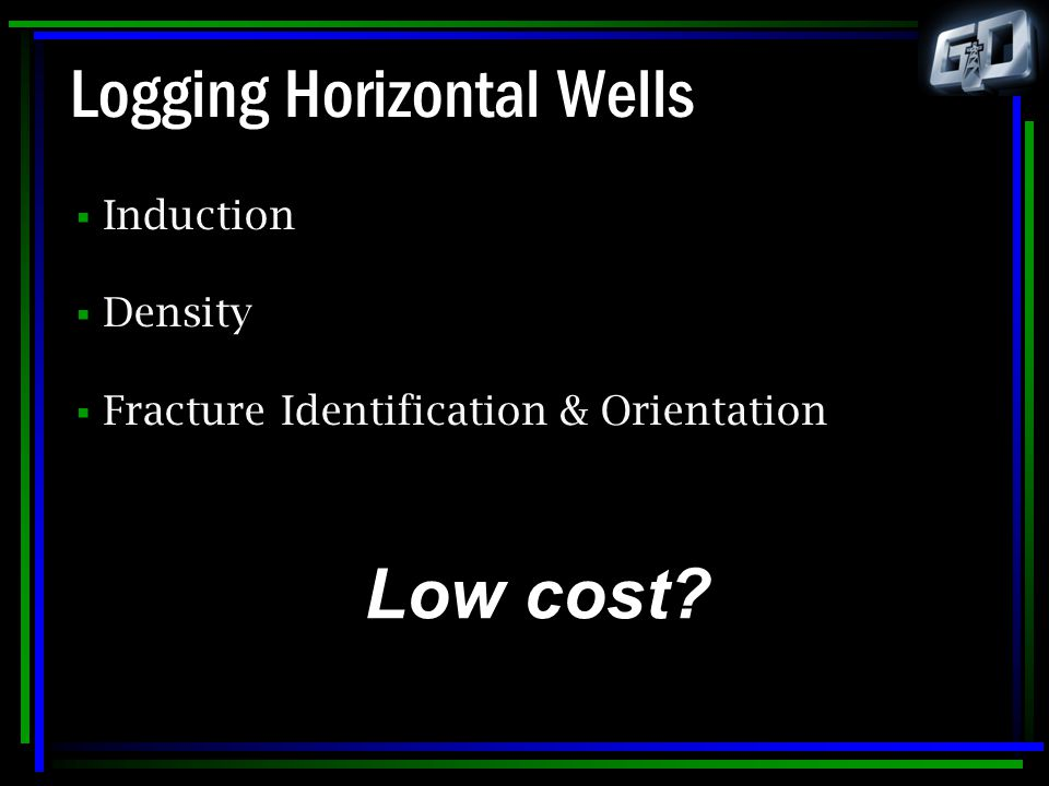 Logging Horizontal Wells  Induction  Density  Fracture Identification & Orientation Low cost?