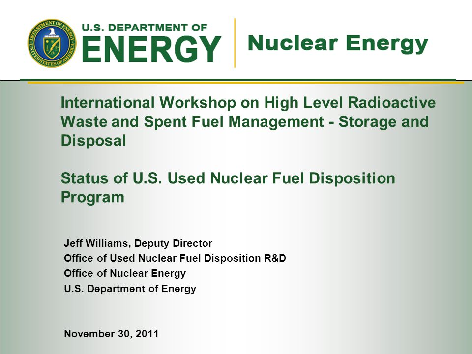 International Workshop on High Level Radioactive Waste and Spent Fuel Management - Storage and Disposal Status of U.S.