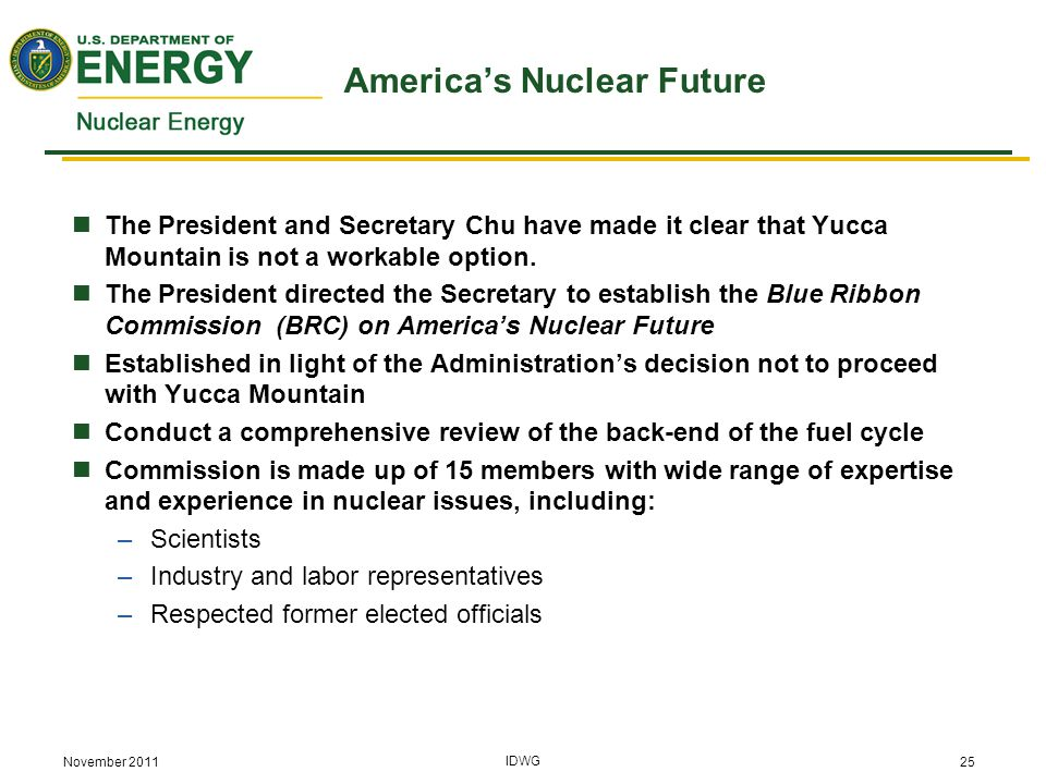 November 2011 IDWG 25 America's Nuclear Future The President and Secretary Chu have made it clear that Yucca Mountain is not a workable option.