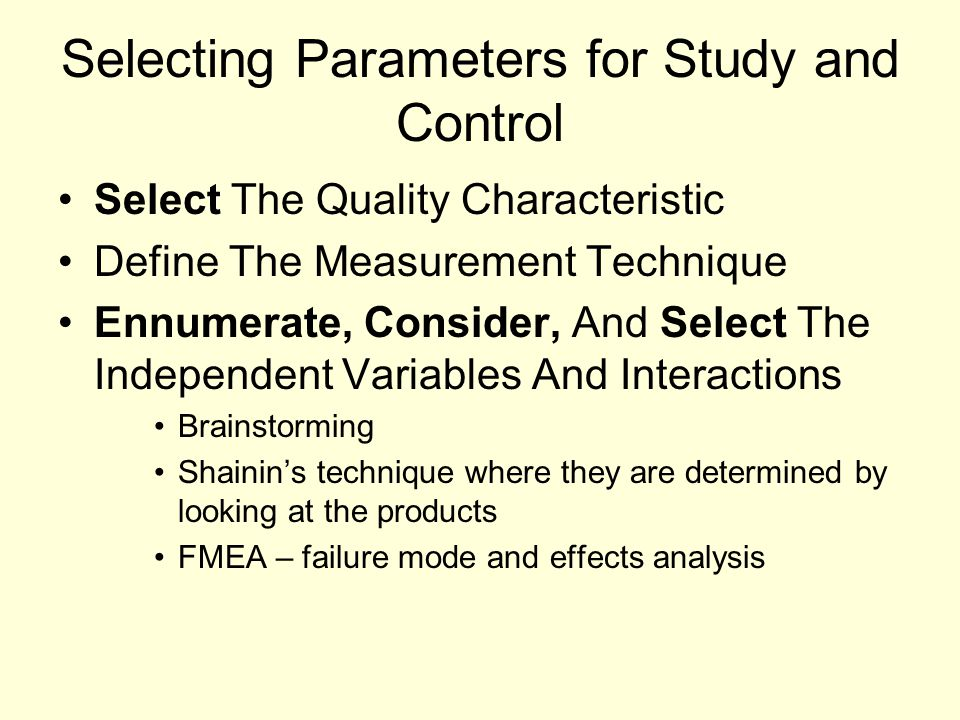 Selecting Parameters for Study and Control Select The Quality Characteristic Define The Measurement Technique Ennumerate, Consider, And Select The Ind