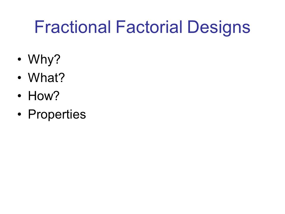 Fractional Factorial Designs Why What How Properties