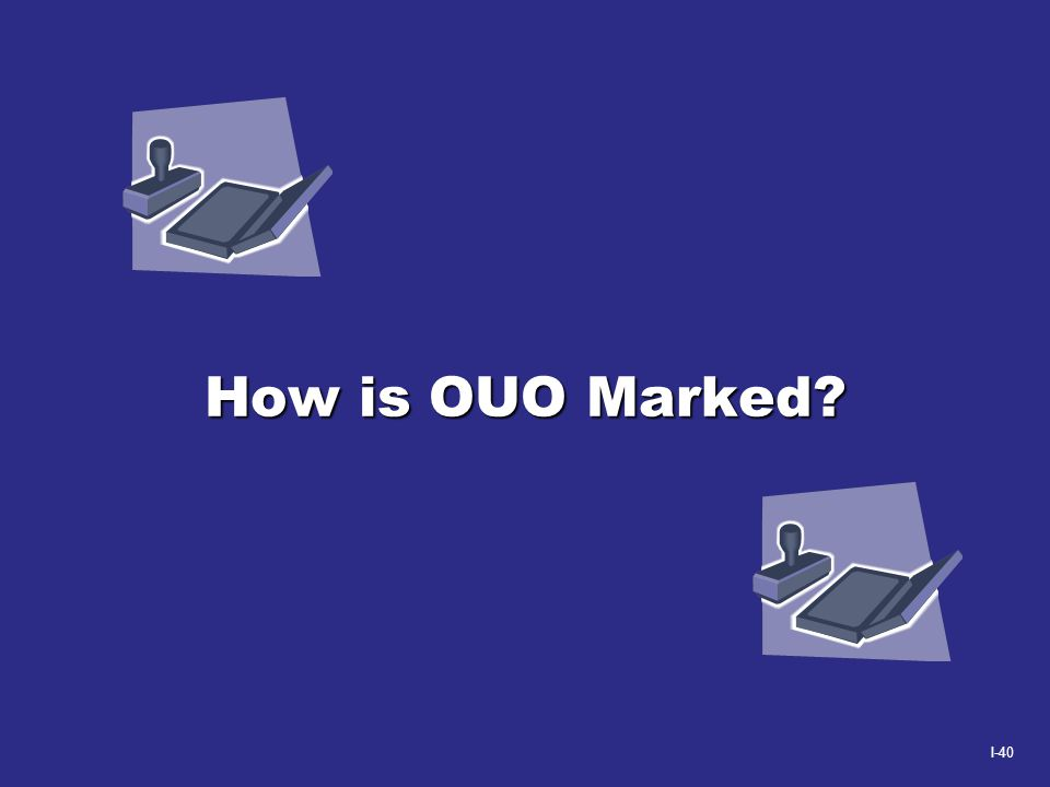 I-40 How is OUO Marked?