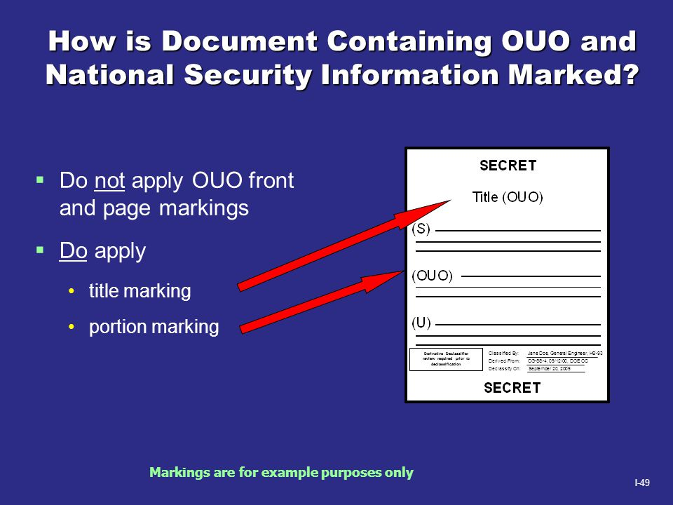 I-49 How is Document Containing OUO and National Security Information Marked?  Do not apply OUO front and page markings  Do apply title marking port