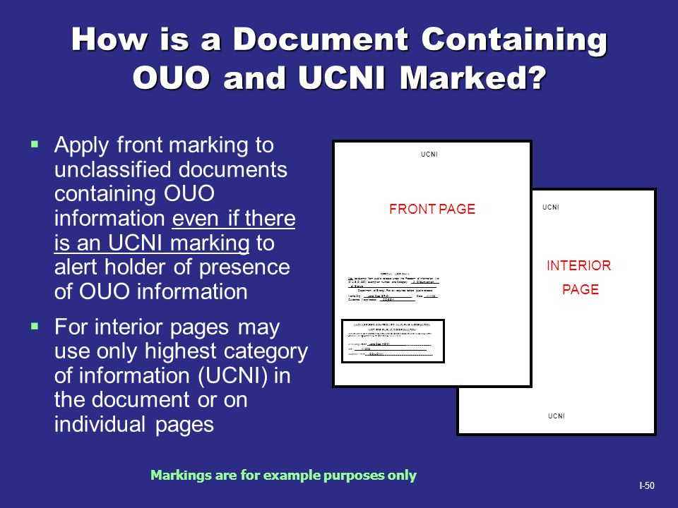 I-50 How is a Document Containing OUO and UCNI Marked?  Apply front marking to unclassified documents containing OUO information even if there is an