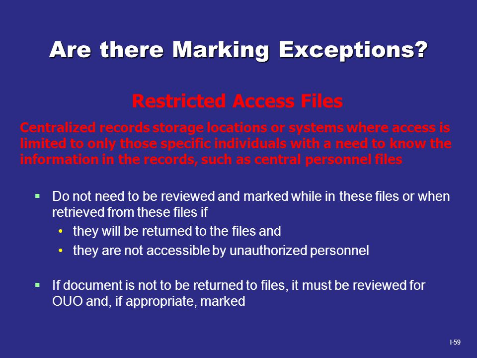 I-59 Are there Marking Exceptions?  Do not need to be reviewed and marked while in these files or when retrieved from these files if they will be ret