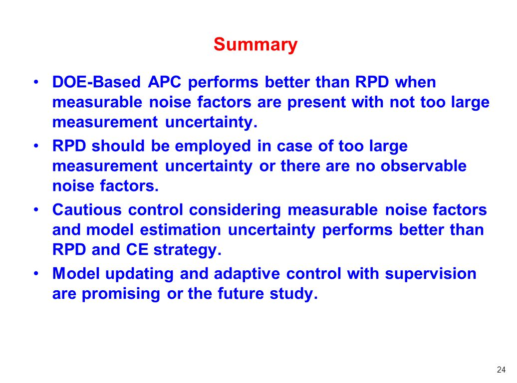 24 Summary DOE-Based APC performs better than RPD when measurable noise factors are present with not too large measurement uncertainty. RPD should be