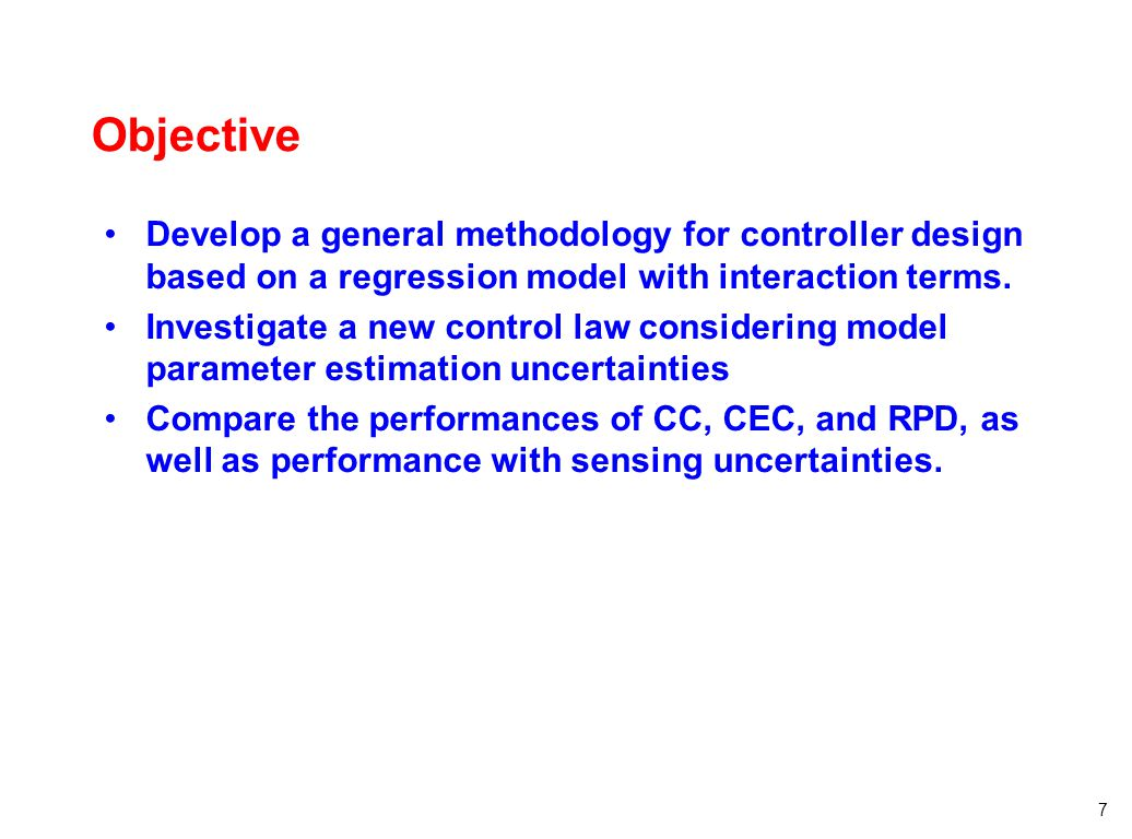 7 Objective Develop a general methodology for controller design based on a regression model with interaction terms. Investigate a new control law cons