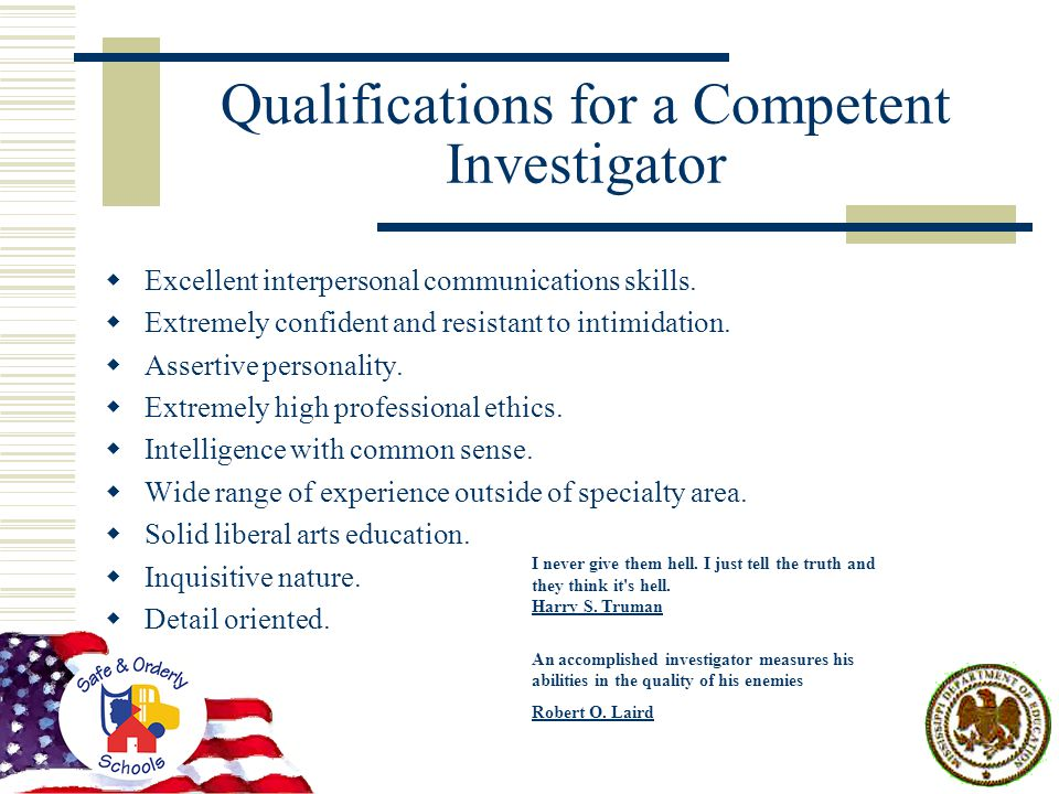 Qualifications for a Competent Investigator  Excellent interpersonal communications skills.