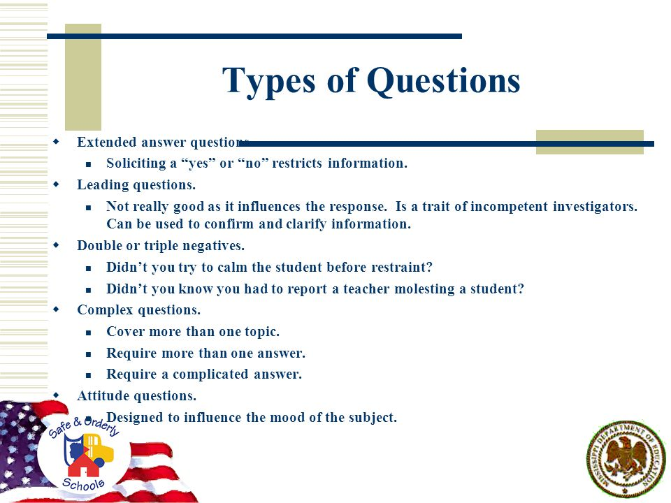 Types of Questions  Extended answer questions. Soliciting a yes or no restricts information.