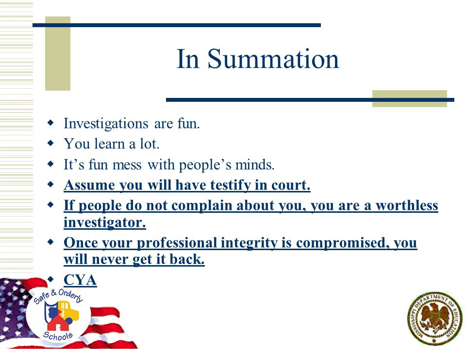 In Summation  Investigations are fun.  You learn a lot.