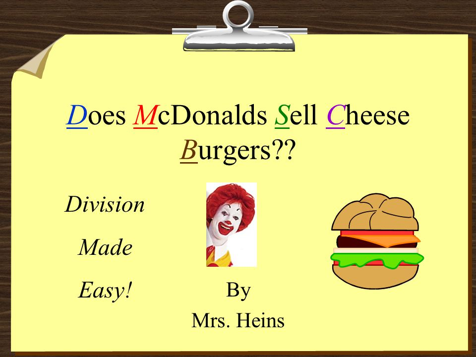 Does McDonalds Sell Cheese Burgers?? By Mrs. Heins Division Made Easy!