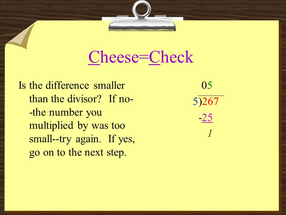 Cheese=Check Is the difference smaller than the divisor.