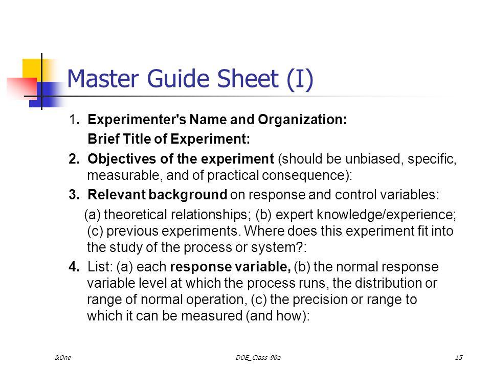 &OneDOE_Class 90a14 Notes 使用統計以外之專業知識 實驗之設計與分析應愈簡單愈好 實驗之統計分析結果與現實上之差異 成本 技術 時間 實驗通常是遞迴式的 前幾次實驗通常只是學習經驗而已