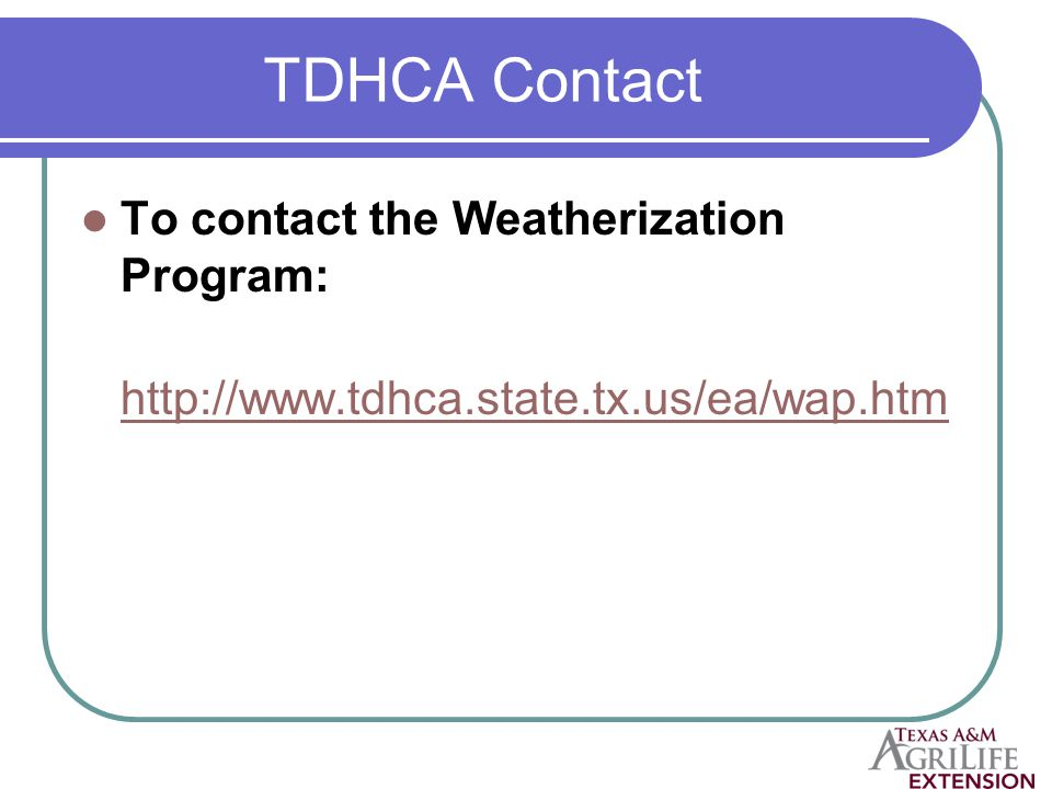 TDHCA Contact To contact the Weatherization Program: http://www.tdhca.state.tx.us/ea/wap.htm