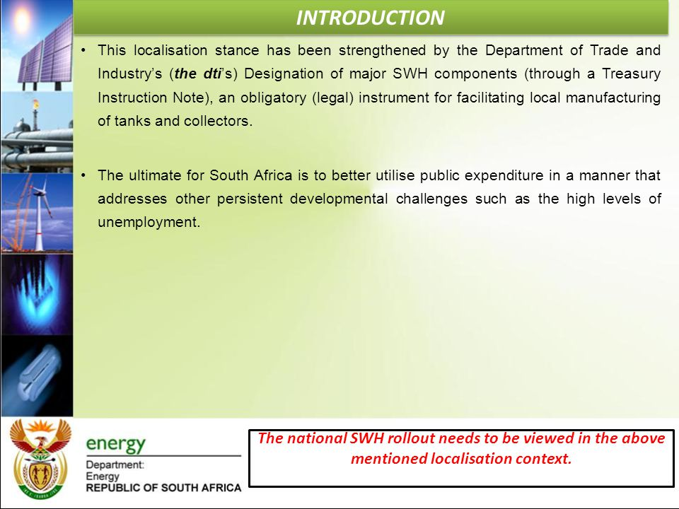 INTRODUCTION This localisation stance has been strengthened by the Department of Trade and Industry's (the dti's) Designation of major SWH components