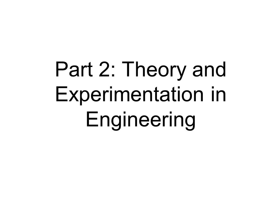 Part 2: Theory and Experimentation in Engineering