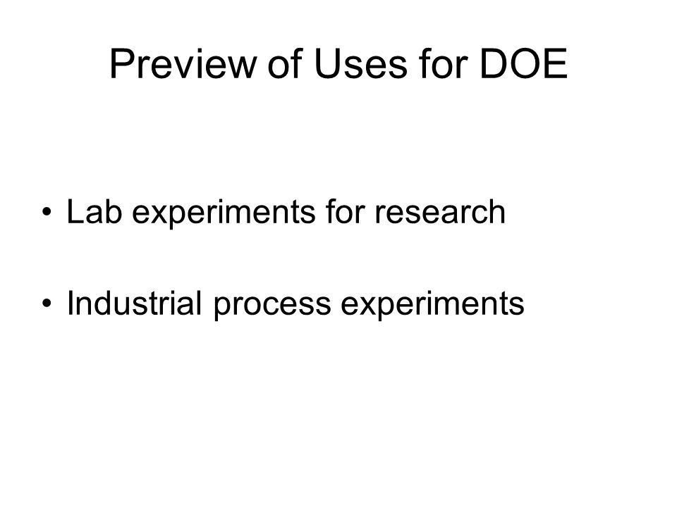 Preview of Uses for DOE Lab experiments for research Industrial process experiments