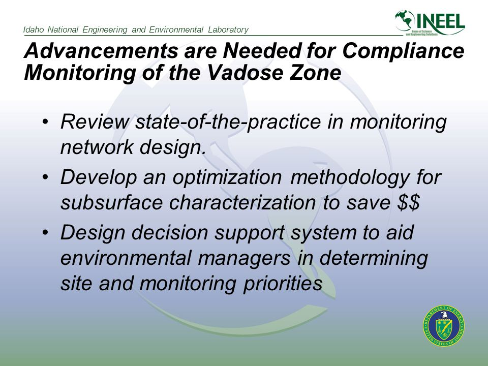 Idaho National Engineering and Environmental Laboratory Advancements are Needed for Compliance Monitoring of the Vadose Zone Review state-of-the-practice in monitoring network design.