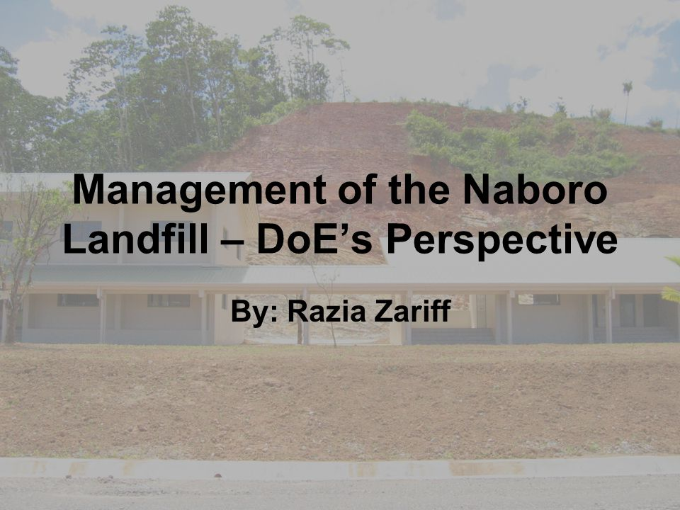 Management of the Naboro Landfill – DoE's Perspective By: Razia Zariff