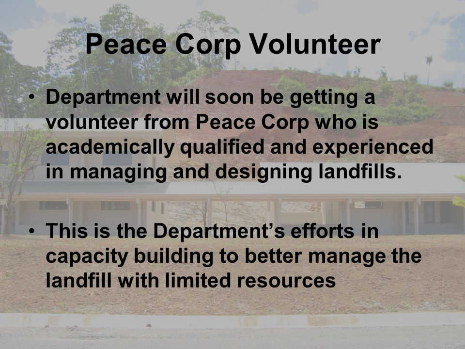 Peace Corp Volunteer Department will soon be getting a volunteer from Peace Corp who is academically qualified and experienced in managing and designi