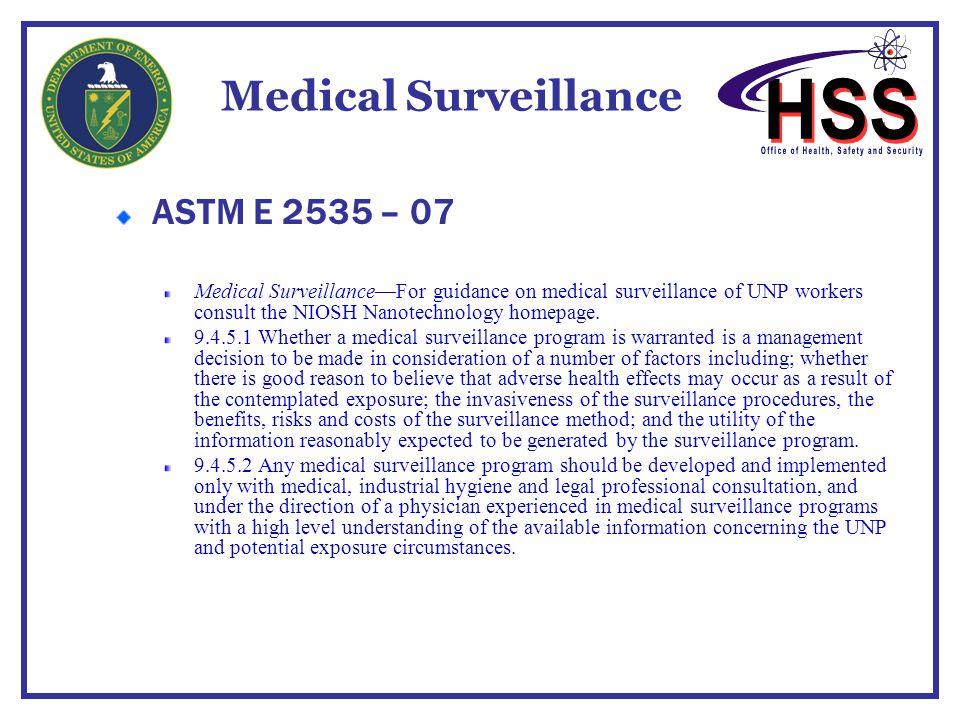 Medical Surveillance ASTM E 2535 – 07 Medical Surveillance—For guidance on medical surveillance of UNP workers consult the NIOSH Nanotechnology homepa
