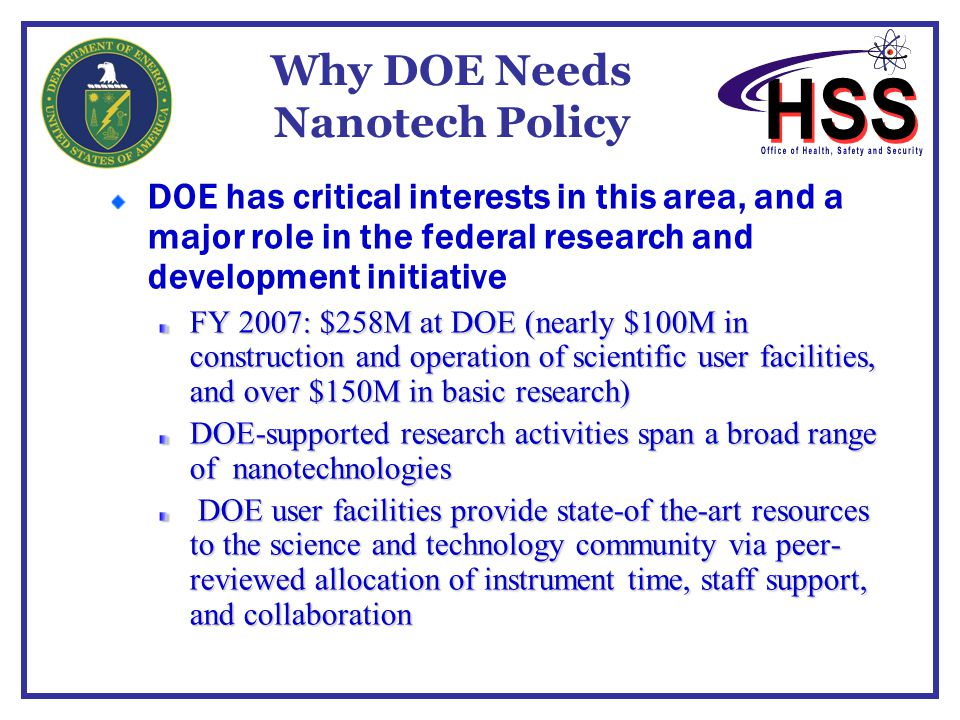 Why DOE Needs Nanotech Policy DOE has critical interests in this area, and a major role in the federal research and development initiative FY 2007: $2