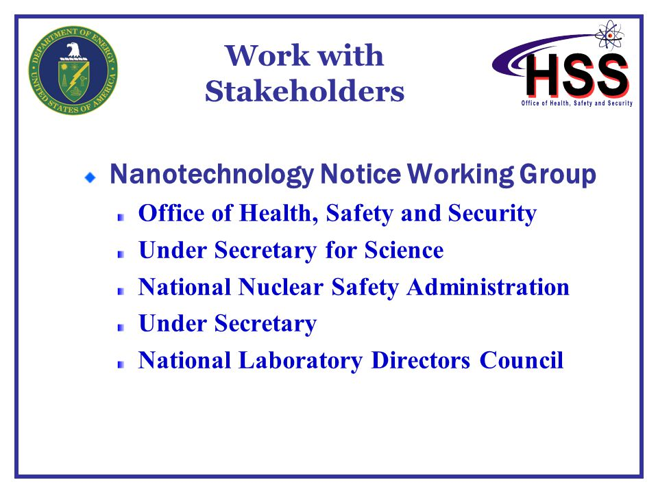 Work with Stakeholders Nanotechnology Notice Working Group Office of Health, Safety and Security Under Secretary for Science National Nuclear Safety A