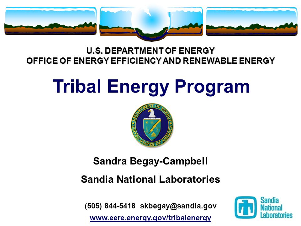 DOE's Tribal Energy Program Promote tribal energy sufficiency, economic development and employment on tribal lands through the use of renewable energy and energy efficiency technologies Authority Title V of the Energy Policy Act (EPAct 2005)