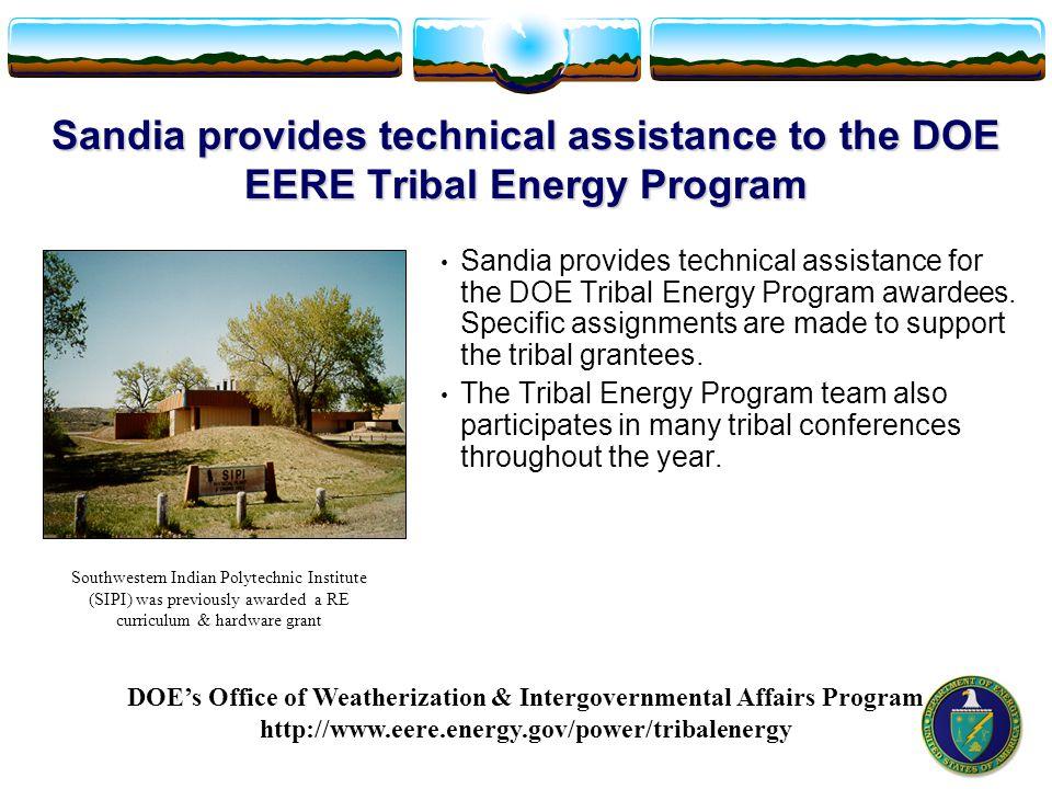 Sandia provides technical assistance to the DOE EERE Tribal Energy Program Sandia provides technical assistance for the DOE Tribal Energy Program awardees.