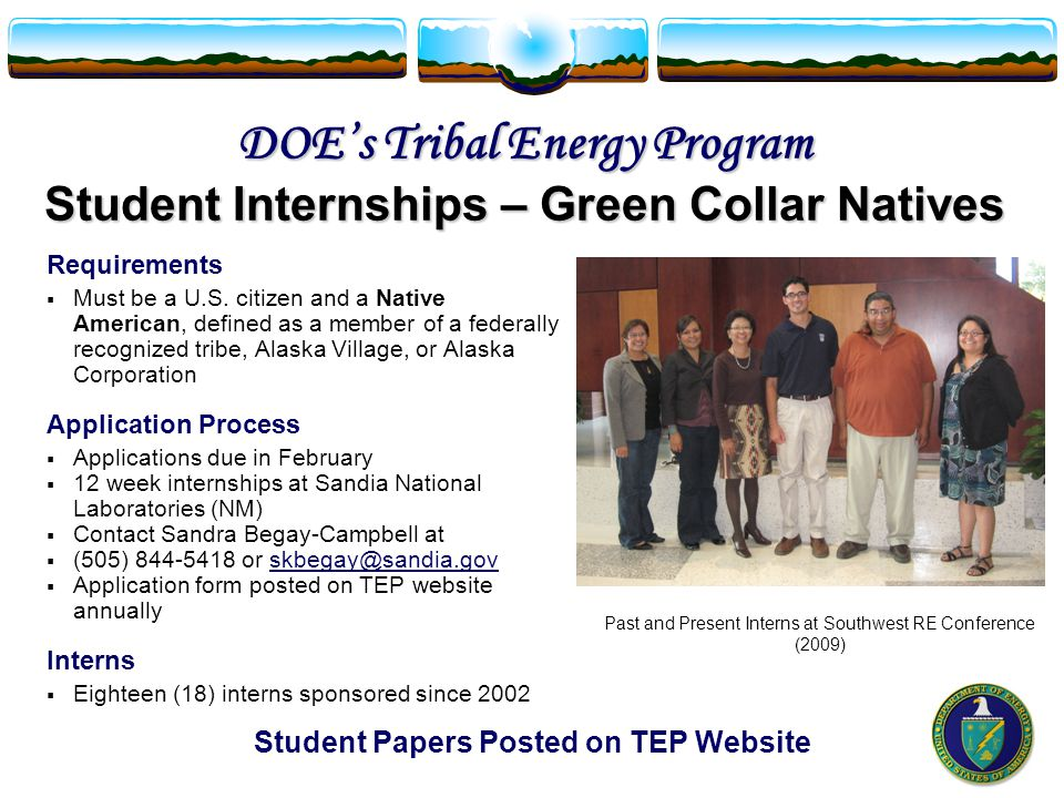 DOE's Tribal Energy Program Student Internships – Green Collar Natives Requirements  Must be a U.S.